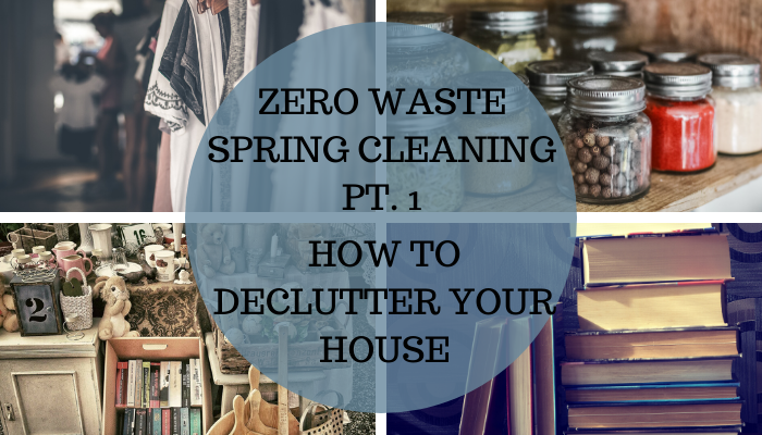 Zero Waste Spring Cleaning Pt. 1 : Declutter Your Home