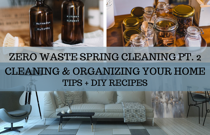 Zero Waste Spring Cleaning Pt. 2: Cleaning & Organizing Your Home